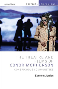 The Theatre and Films of Conor McPherson Conspicuous Communities by Eamonn Jordan