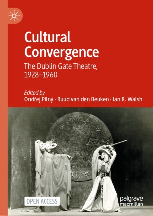 Ondrej Pilny Cultural Convergence: The Dublin Gate Theatre, 1928-1960